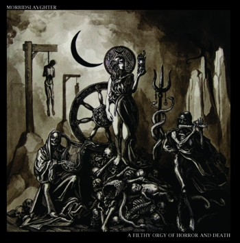 Morbid Slaughter - A Filthy Orgy Of Horror And Death