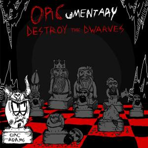 orcumentary destroy the dwarves