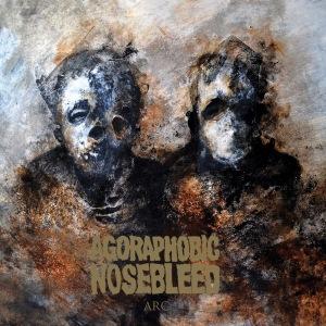 Agoraphobic Nosebleed - Arc