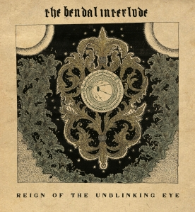 The Bendal Interlude - Reign Of The Unblinking Eye