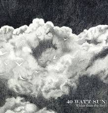 40 Watt Sun - Wider Than the Sun