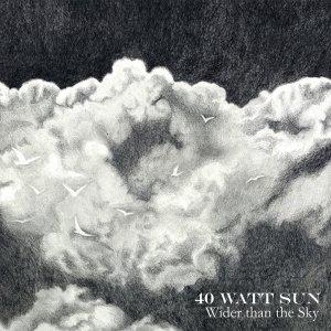 40 Watt Sun - Wider than the Sky