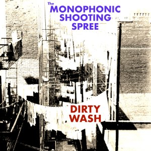 monophonic shooting spree - dirty wash
