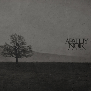 Apathy Noir - Black Soil