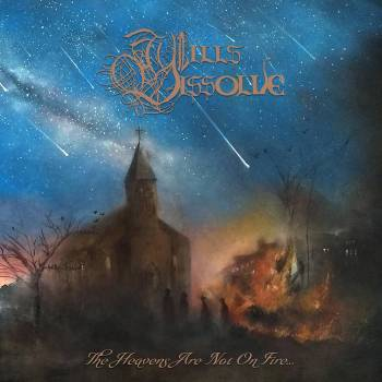 Wills Dissolve - The Heavens Are Not On Fire...
