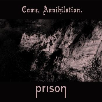 Prison - Come Annihilation