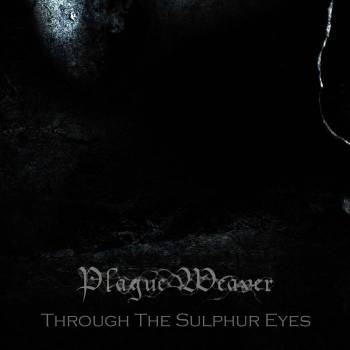 Plague Weaver - Through the Sulphur Eyes