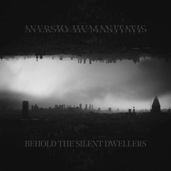 Aversio Humanitatis - Behold the Silent Dwellers