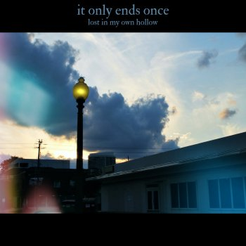 it only ends once lost in my own hollow